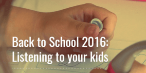 Back to school 2016 – listening to your kids